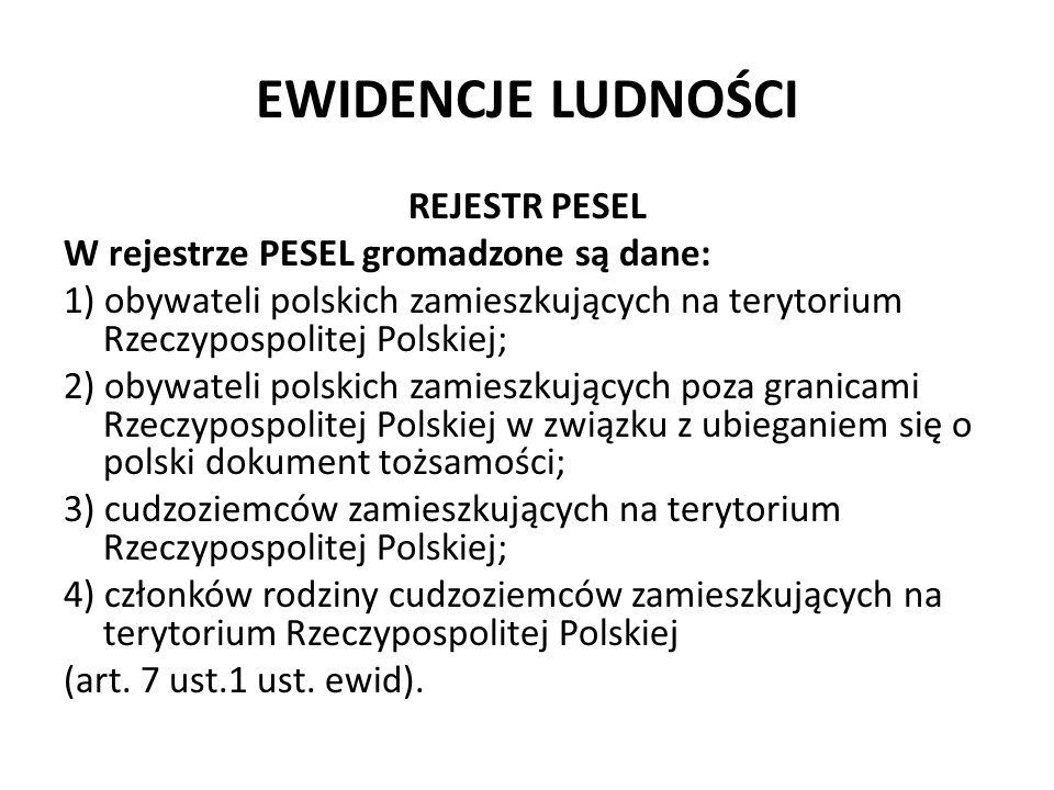 EWIDENCJE LUDNOŚCI REJESTR PESEL W rejestrze PESEL gromadzone są dane: 1) obywateli polskich zamieszkujących na terytorium Rzeczypospolitej Polskiej;
