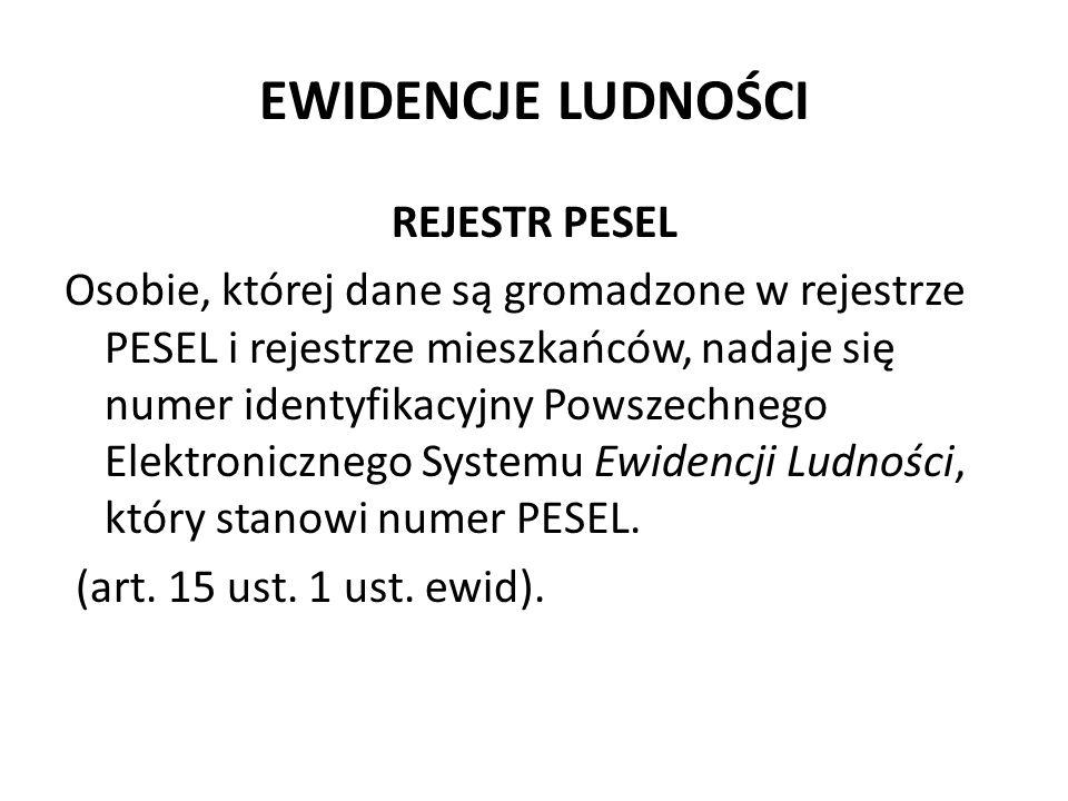 EWIDENCJE LUDNOŚCI REJESTR PESEL Osobie, której dane są gromadzone w rejestrze PESEL i rejestrze mieszkańców, nadaje się numer identyfikacyjny Powszec