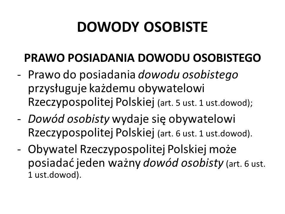 DOWODY OSOBISTE PRAWO POSIADANIA DOWODU OSOBISTEGO -Prawo do posiadania dowodu osobistego przysługuje każdemu obywatelowi Rzeczypospolitej Polskiej (a