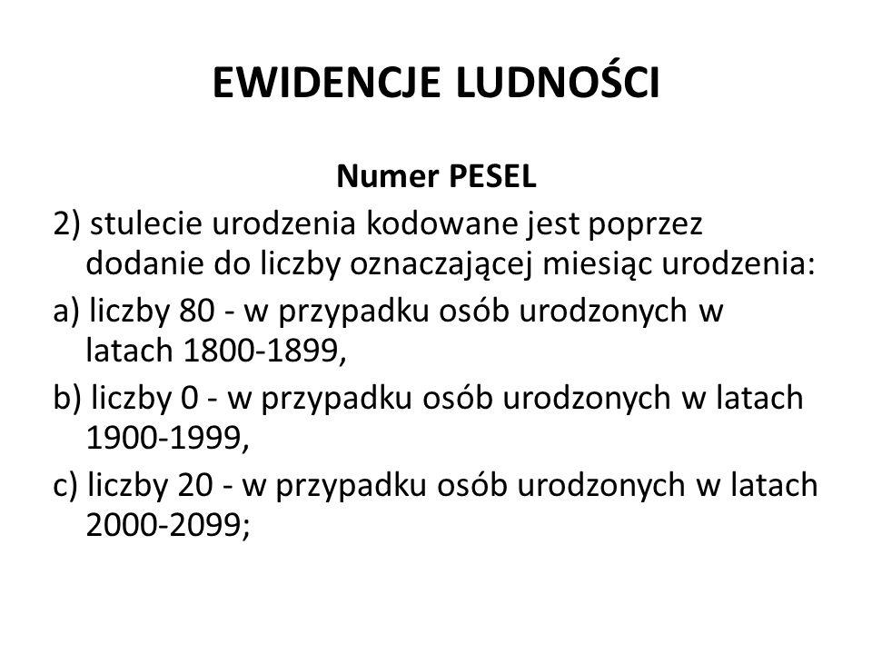 EWIDENCJE LUDNOŚCI Numer PESEL 2) stulecie urodzenia kodowane jest poprzez dodanie do liczby oznaczającej miesiąc urodzenia: a) liczby 80 - w przypadk