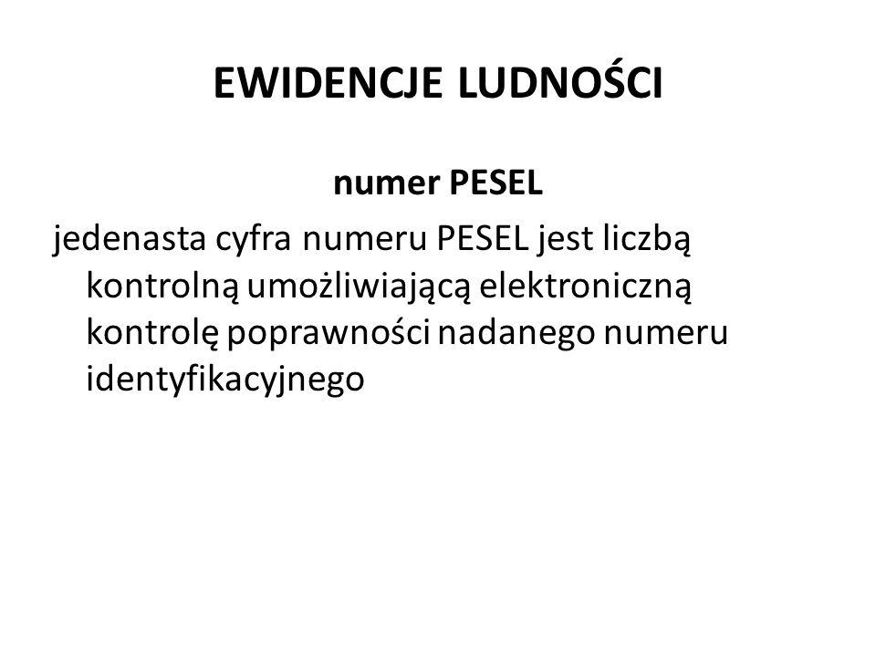 EWIDENCJE LUDNOŚCI numer PESEL jedenasta cyfra numeru PESEL jest liczbą kontrolną umożliwiającą elektroniczną kontrolę poprawności nadanego numeru ide