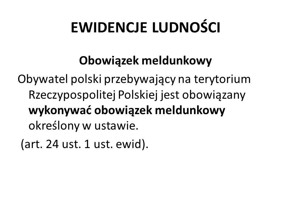 EWIDENCJE LUDNOŚCI Obowiązek meldunkowy Obywatel polski przebywający na terytorium Rzeczypospolitej Polskiej jest obowiązany wykonywać obowiązek meldu