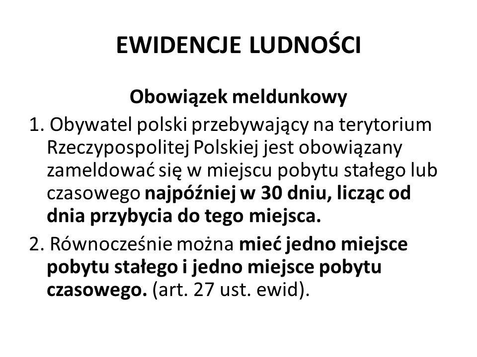 EWIDENCJE LUDNOŚCI Obowiązek meldunkowy 1. Obywatel polski przebywający na terytorium Rzeczypospolitej Polskiej jest obowiązany zameldować się w miejs
