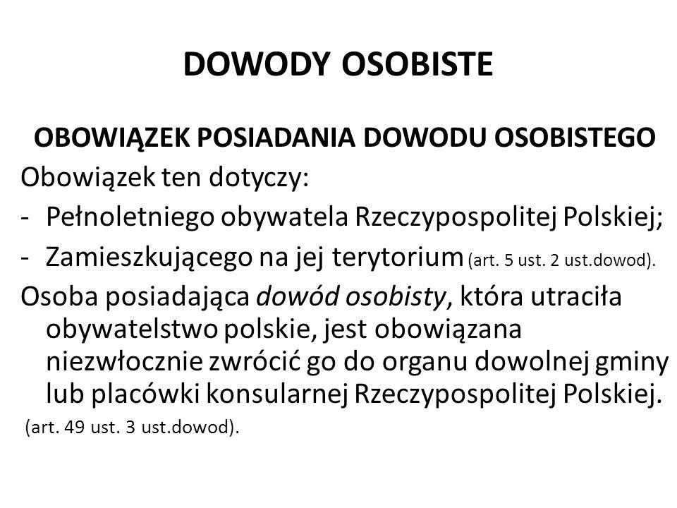 DOWODY OSOBISTE OBOWIĄZEK POSIADANIA DOWODU OSOBISTEGO Obowiązek ten dotyczy: -Pełnoletniego obywatela Rzeczypospolitej Polskiej; -Zamieszkującego na