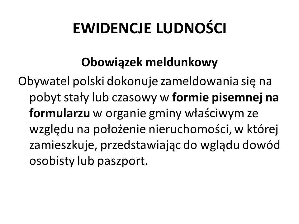 EWIDENCJE LUDNOŚCI Obowiązek meldunkowy Obywatel polski dokonuje zameldowania się na pobyt stały lub czasowy w formie pisemnej na formularzu w organie