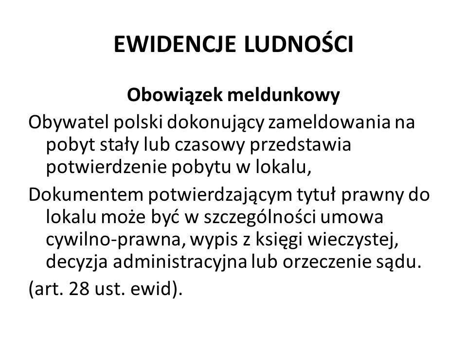 EWIDENCJE LUDNOŚCI Obowiązek meldunkowy Obywatel polski dokonujący zameldowania na pobyt stały lub czasowy przedstawia potwierdzenie pobytu w lokalu,