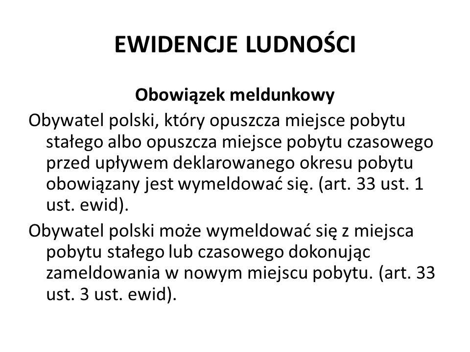 EWIDENCJE LUDNOŚCI Obowiązek meldunkowy Obywatel polski, który opuszcza miejsce pobytu stałego albo opuszcza miejsce pobytu czasowego przed upływem de