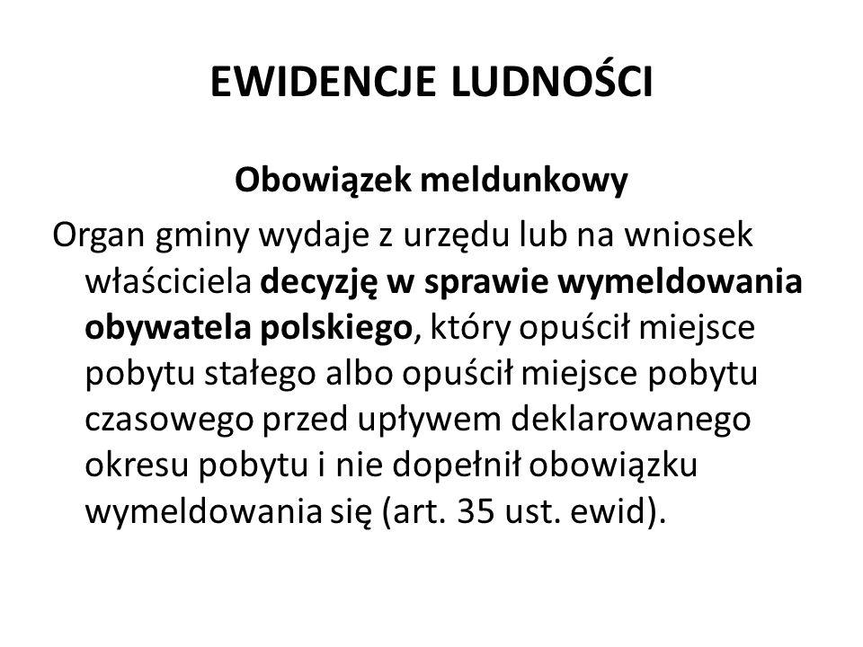EWIDENCJE LUDNOŚCI Obowiązek meldunkowy Organ gminy wydaje z urzędu lub na wniosek właściciela decyzję w sprawie wymeldowania obywatela polskiego, któ