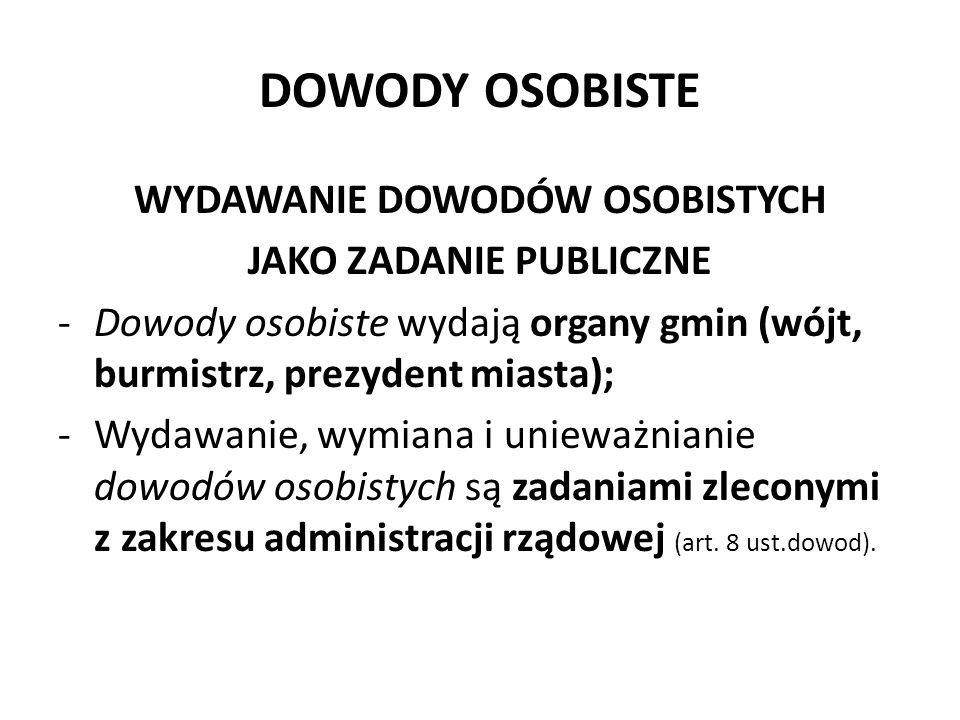 DOWODY OSOBISTE WYDAWANIE DOWODÓW OSOBISTYCH JAKO ZADANIE PUBLICZNE -Dowody osobiste wydają organy gmin (wójt, burmistrz, prezydent miasta); -Wydawani