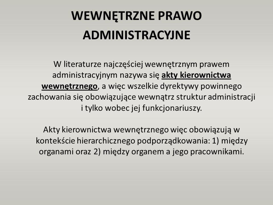 WEWNĘTRZNE PRAWO ADMINISTRACYJNE W literaturze najczęściej wewnętrznym prawem administracyjnym nazywa się akty kierownictwa wewnętrznego, a więc wszel