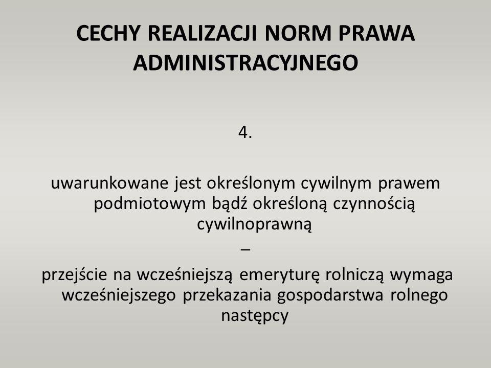 CECHY REALIZACJI NORM PRAWA ADMINISTRACYJNEGO 4. uwarunkowane jest określonym cywilnym prawem podmiotowym bądź określoną czynnością cywilnoprawną – pr