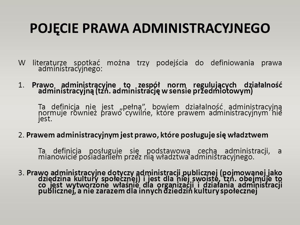 POJĘCIE PRAWA ADMINISTRACYJNEGO W literaturze spotkać można trzy podejścia do definiowania prawa administracyjnego: 1. Prawo administracyjne to zespół