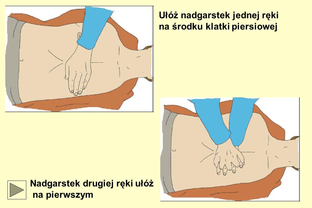 Ułóż nadgarstek jednej ręki na środku klatki piersiowej Nadgarstek drugiej ręki ułóż na pierwszym