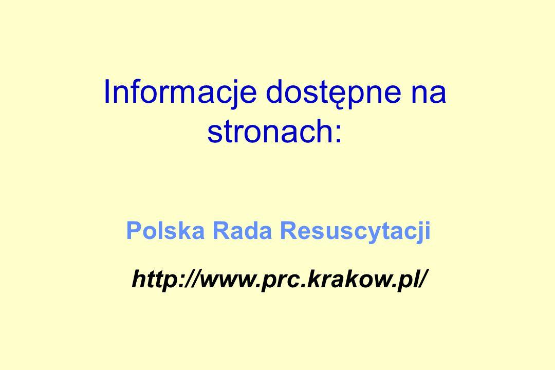 Informacje dostępne na stronach: Polska Rada Resuscytacji http://www.prc.krakow.pl/