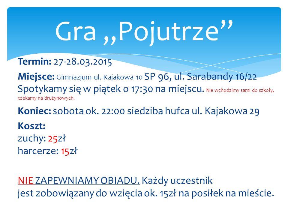 Termin: 27-28.03.2015. Miejsce: Gimnazjum ul. Kajakowa 10 SP 96, ul. Sarabandy 16/22 Spotykamy się w piątek o 17:30 na miejscu. Nie wchodzimy sami do