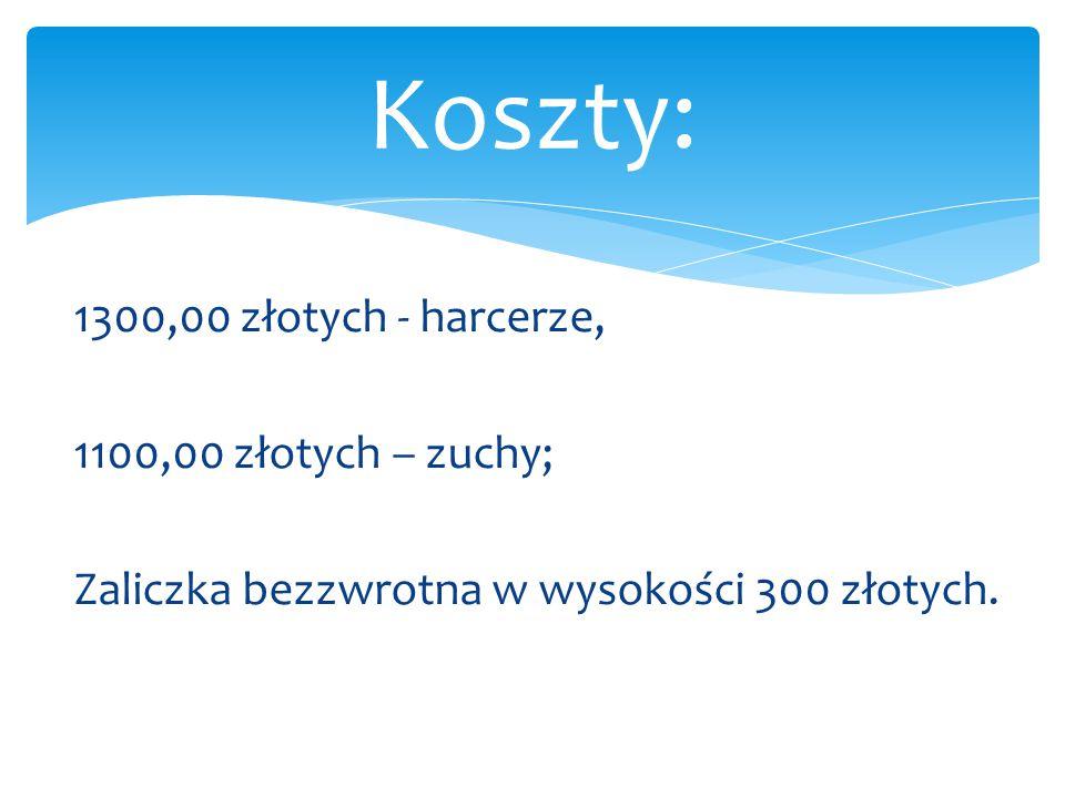 1300,00 złotych - harcerze, 1100,00 złotych – zuchy; Zaliczka bezzwrotna w wysokości 300 złotych. Koszty: