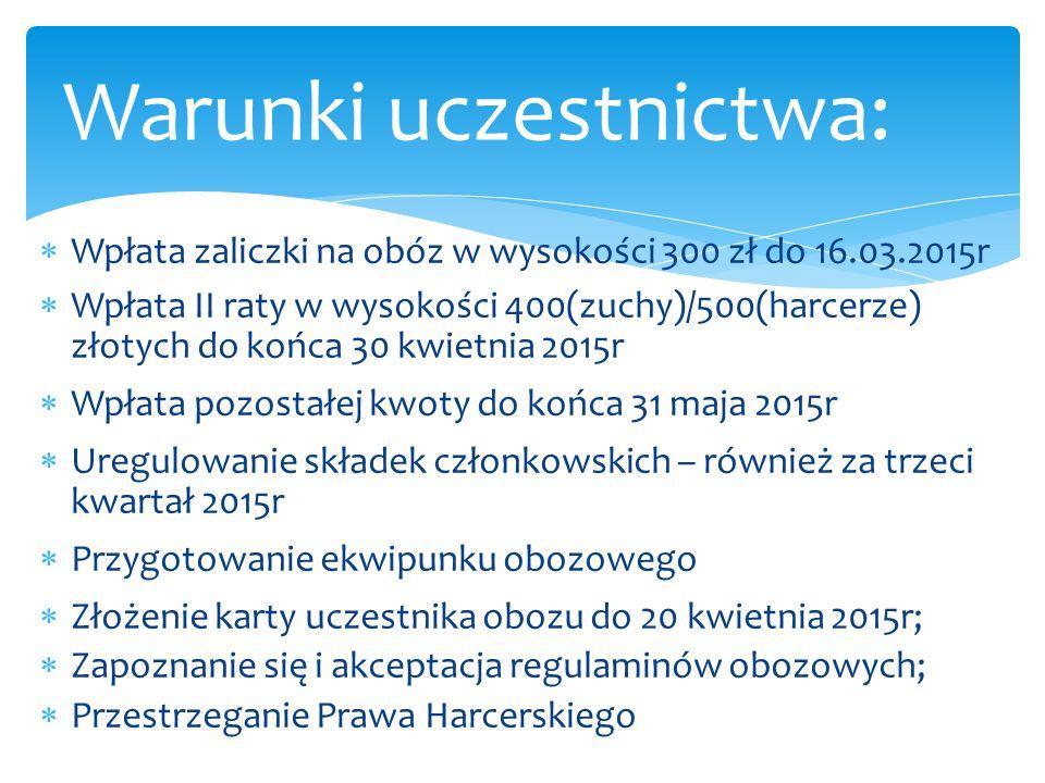  Wpłata zaliczki na obóz w wysokości 300 zł do 16.03.2015r  Wpłata II raty w wysokości 400(zuchy)/500(harcerze) złotych do końca 30 kwietnia 2015r 