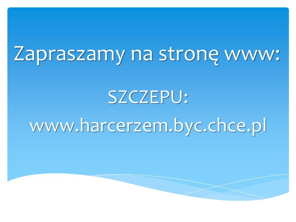 Zapraszamy na stronę www: SZCZEPU:www.harcerzem.byc.chce.pl