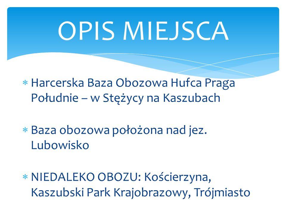  Harcerska Baza Obozowa Hufca Praga Południe – w Stężycy na Kaszubach  Baza obozowa położona nad jez. Lubowisko  NIEDALEKO OBOZU: Kościerzyna, Kasz