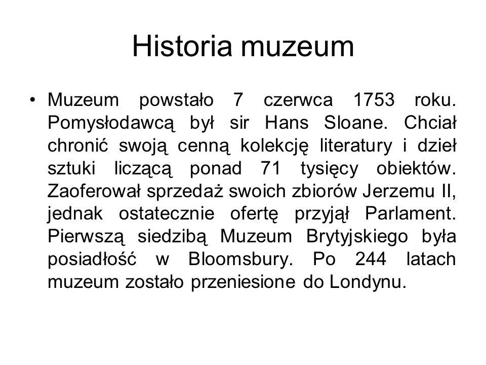 Historia muzeum Muzeum powstało 7 czerwca 1753 roku. Pomysłodawcą był sir Hans Sloane. Chciał chronić swoją cenną kolekcję literatury i dzieł sztuki l