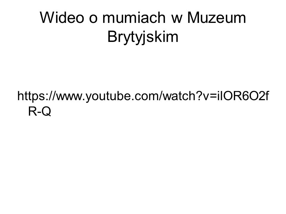 Wideo o mumiach w Muzeum Brytyjskim https://www.youtube.com/watch v=ilOR6O2f R-Q