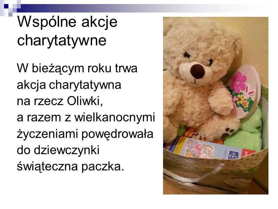 Wspólne akcje charytatywne W bieżącym roku trwa akcja charytatywna na rzecz Oliwki, a razem z wielkanocnymi życzeniami powędrowała do dziewczynki świą