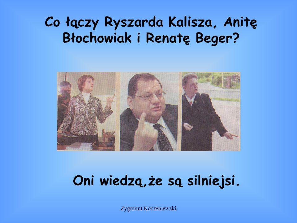 Co łączy Ryszarda Kalisza, Anitę Błochowiak i Renatę Beger.