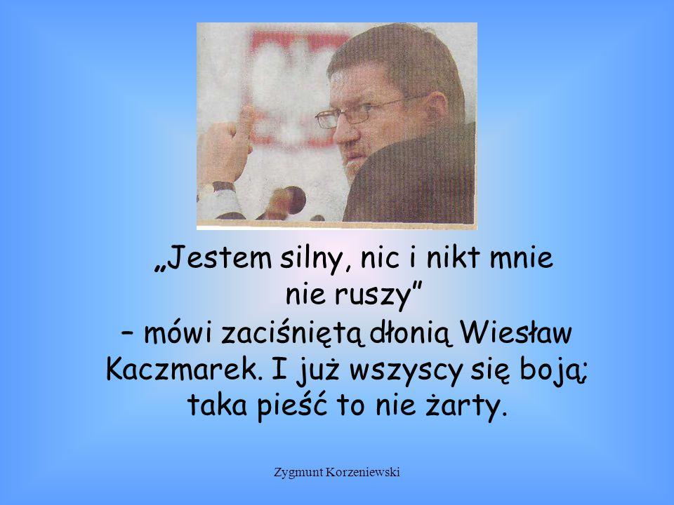 """""""Jestem silny, nic i nikt mnie nie ruszy – mówi zaciśniętą dłonią Wiesław Kaczmarek."""