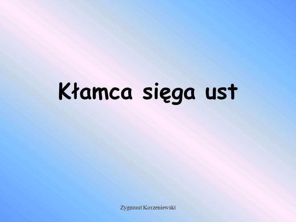 Kłamca sięga ust Zygmunt Korzeniewski