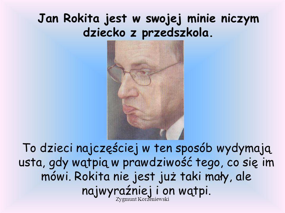 Jan Rokita jest w swojej minie niczym dziecko z przedszkola.