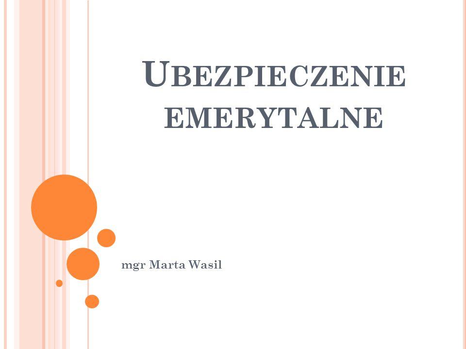 U BEZPIECZENIE EMERYTALNE mgr Marta Wasil