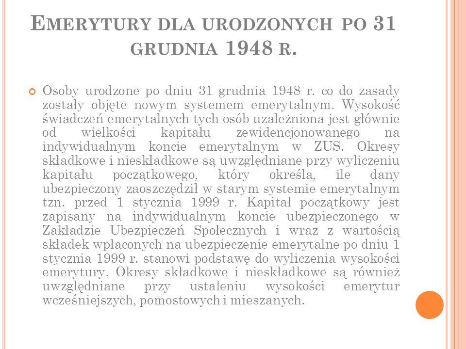 E MERYTURY DLA URODZONYCH PO 31 GRUDNIA 1948 R. Osoby urodzone po dniu 31 grudnia 1948 r. co do zasady zostały objęte nowym systemem emerytalnym. Wyso