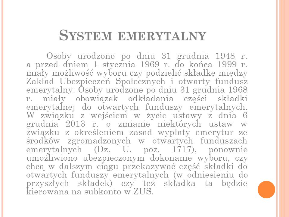 S YSTEM EMERYTALNY Osoby urodzone po dniu 31 grudnia 1948 r. a przed dniem 1 stycznia 1969 r. do końca 1999 r. miały możliwość wyboru czy podzielić sk