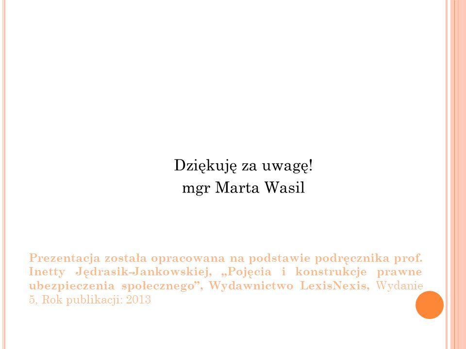 """Dziękuję za uwagę! mgr Marta Wasil Prezentacja została opracowana na podstawie podręcznika prof. Inetty Jędrasik-Jankowskiej, """"Pojęcia i konstrukcje p"""