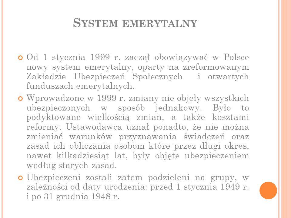S YSTEM EMERYTALNY Od 1 stycznia 1999 r. zaczął obowiązywać w Polsce nowy system emerytalny, oparty na zreformowanym Zakładzie Ubezpieczeń Społecznych