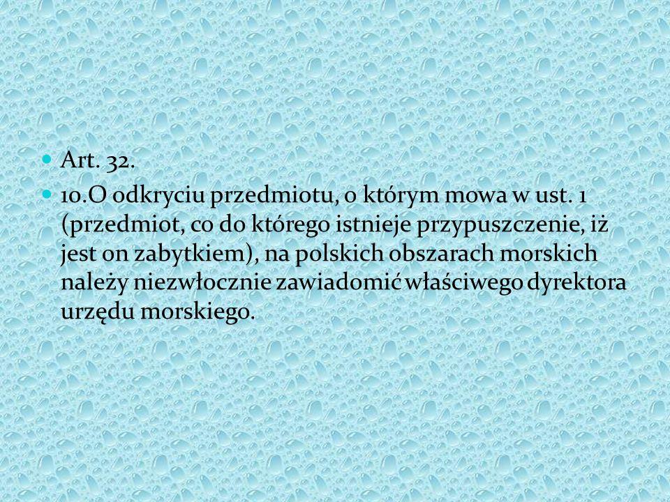 Art. 32. 10.O odkryciu przedmiotu, o którym mowa w ust. 1 (przedmiot, co do którego istnieje przypuszczenie, iż jest on zabytkiem), na polskich obszar