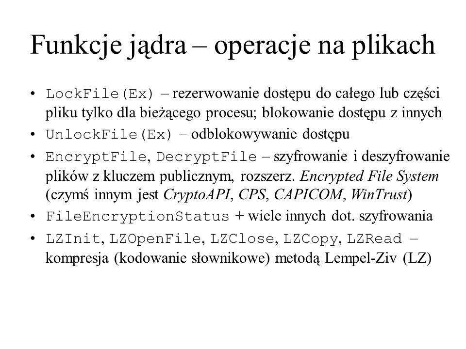 Funkcje jądra – operacje na plikach LockFile(Ex) – rezerwowanie dostępu do całego lub części pliku tylko dla bieżącego procesu; blokowanie dostępu z i