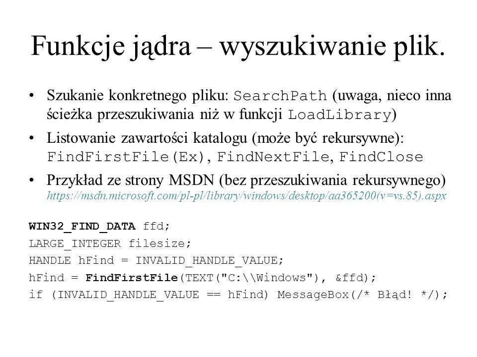 Funkcje jądra – wyszukiwanie plik. Szukanie konkretnego pliku: SearchPath (uwaga, nieco inna ścieżka przeszukiwania niż w funkcji LoadLibrary ) Listow