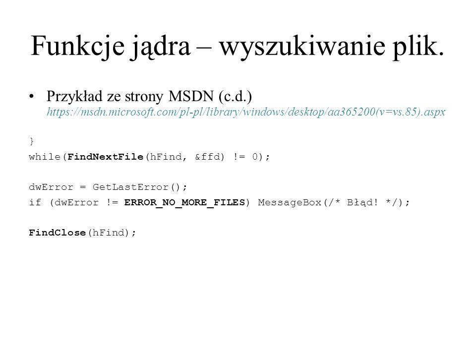 Funkcje jądra – wyszukiwanie plik. Przykład ze strony MSDN (c.d.) https://msdn.microsoft.com/pl-pl/library/windows/desktop/aa365200(v=vs.85).aspx } wh