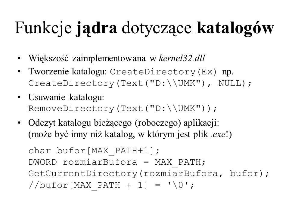 Funkcje jądra dotyczące katalogów Większość zaimplementowana w kernel32.dll Tworzenie katalogu: CreateDirectory(Ex) np. CreateDirectory(Text(