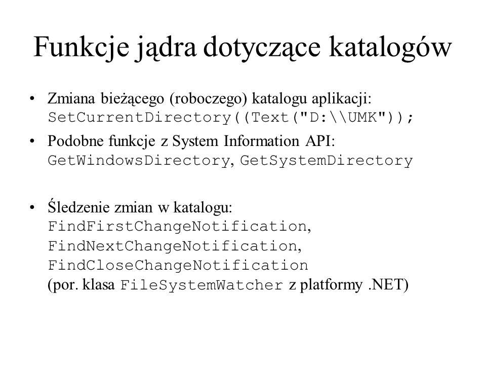 Funkcje jądra dotyczące katalogów Zmiana bieżącego (roboczego) katalogu aplikacji: SetCurrentDirectory((Text(
