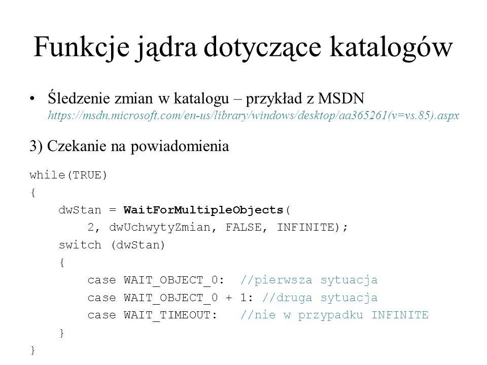 Funkcje jądra dotyczące katalogów Śledzenie zmian w katalogu – przykład z MSDN https://msdn.microsoft.com/en-us/library/windows/desktop/aa365261(v=vs.