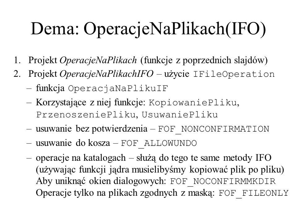 Dema: OperacjeNaPlikach(IFO) 1.Projekt OperacjeNaPlikach (funkcje z poprzednich slajdów) 2.Projekt OperacjeNaPlikachIFO – użycie IFileOperation –funkc
