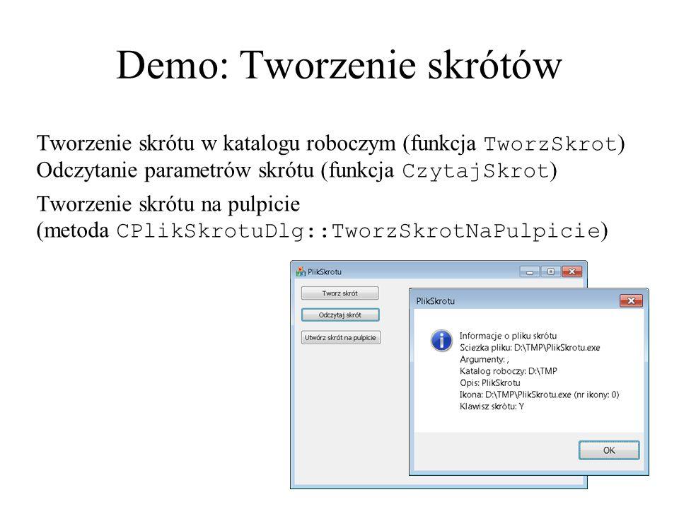 Demo: Tworzenie skrótów Tworzenie skrótu w katalogu roboczym (funkcja TworzSkrot ) Odczytanie parametrów skrótu (funkcja CzytajSkrot ) Tworzenie skrót