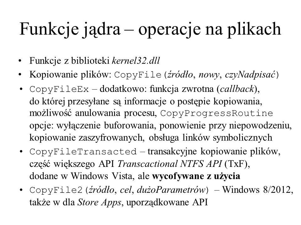 Funkcje jądra – operacje na plikach Funkcje z biblioteki kernel32.dll Kopiowanie plików: CopyFile( źródło, nowy, czyNadpisać ) CopyFileEx – dodatkowo:
