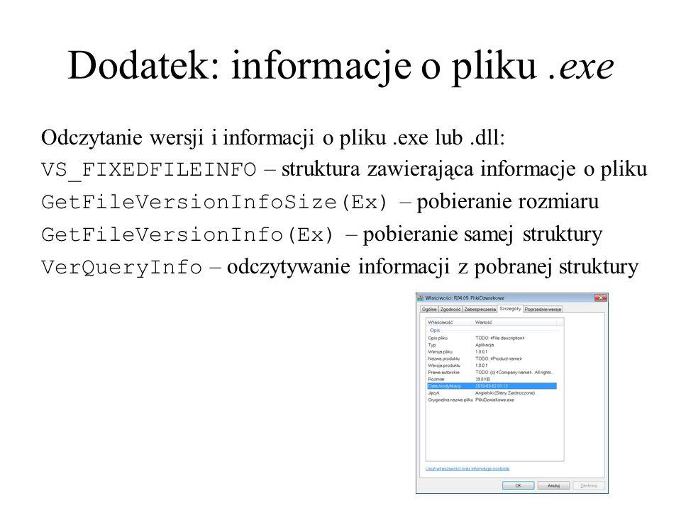 Dodatek: informacje o pliku.exe Odczytanie wersji i informacji o pliku.exe lub.dll: VS_FIXEDFILEINFO – struktura zawierająca informacje o pliku GetFil