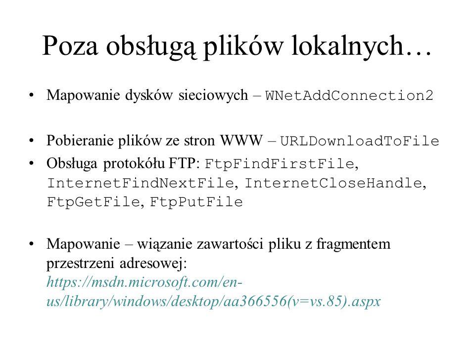 Poza obsługą plików lokalnych… Mapowanie dysków sieciowych – WNetAddConnection2 Pobieranie plików ze stron WWW – URLDownloadToFile Obsługa protokółu F