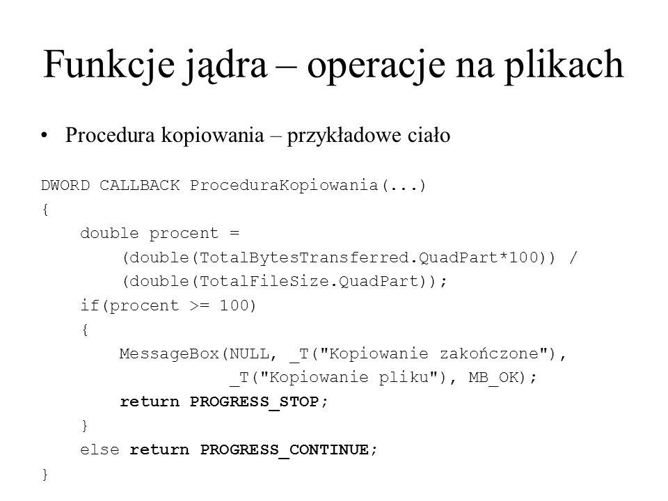 Funkcje jądra – operacje na plikach Procedura kopiowania – przykładowe ciało DWORD CALLBACK ProceduraKopiowania(...) { double procent = (double(TotalB