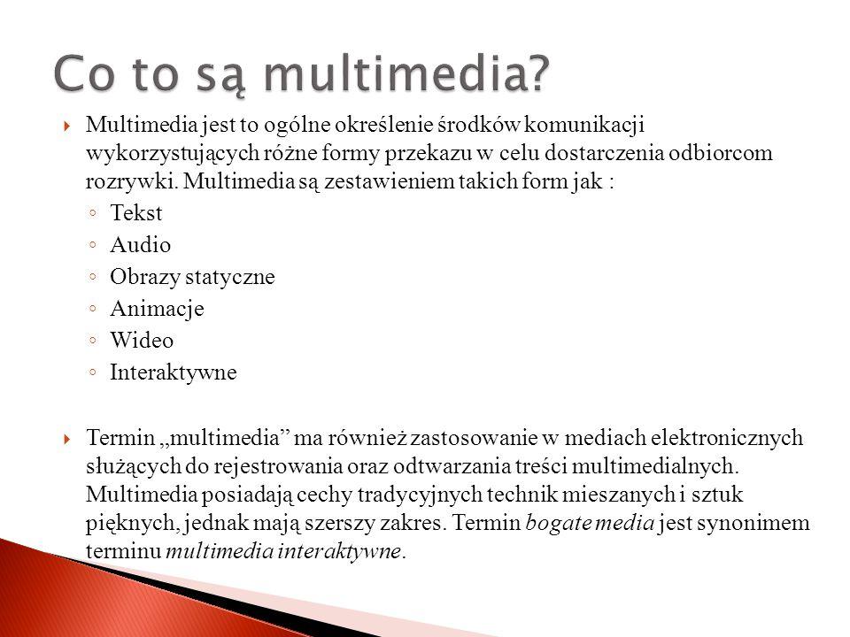  Multimedia jest to ogólne określenie środków komunikacji wykorzystujących różne formy przekazu w celu dostarczenia odbiorcom rozrywki.