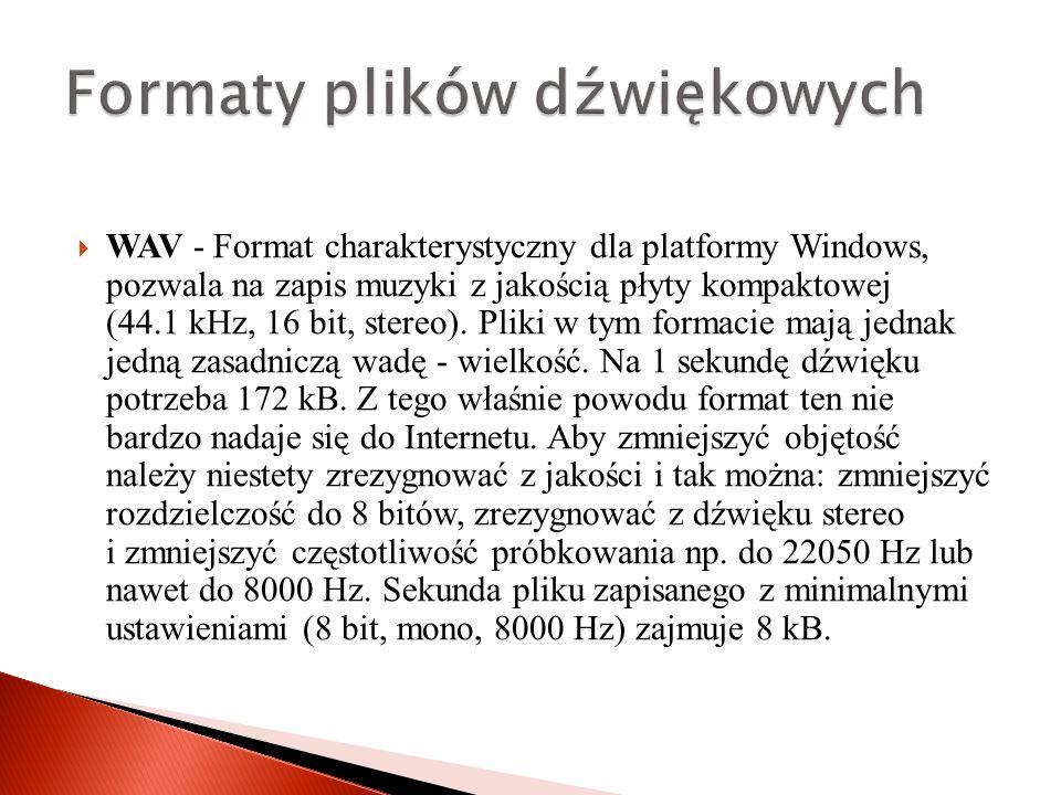  WAV - Format charakterystyczny dla platformy Windows, pozwala na zapis muzyki z jakością płyty kompaktowej (44.1 kHz, 16 bit, stereo).